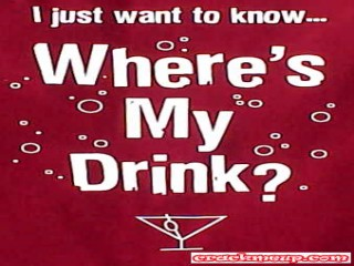wheres my drink?